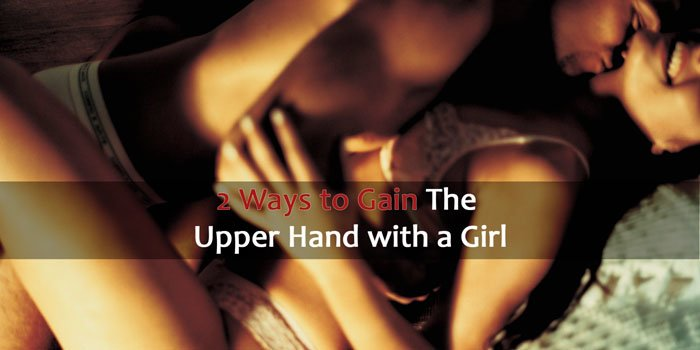 Gain the Upper Hand with a Girl